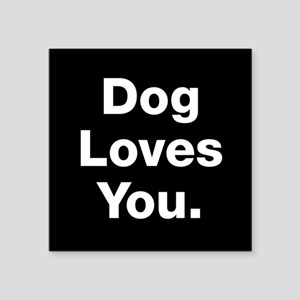 "Dog Loves You Square Sticker 3"" X 3"""