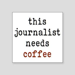 "journalist needs coffee Square Sticker 3"" x 3"""