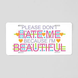 Don't Hate Me - Beautiful Aluminum License Plate