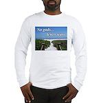 No Gods... Fewer Wars Long Sleeve T-Shirt