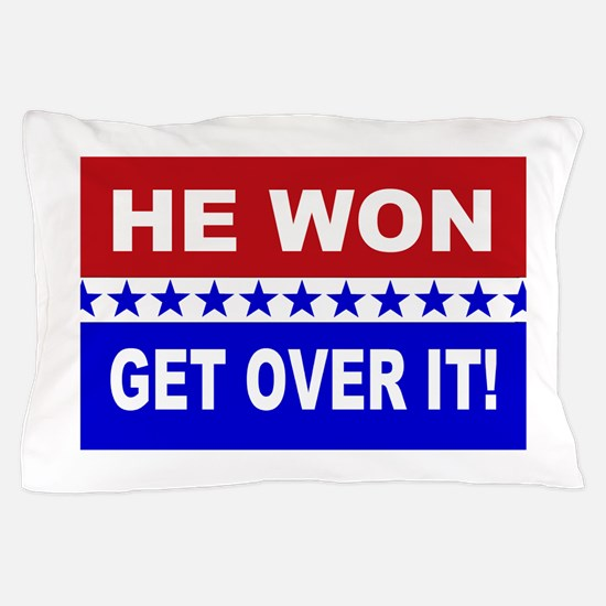 He Won Get Over It! Pillow Case