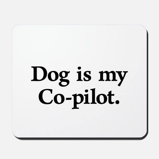Dog Is My Co-Pilot Mousepad