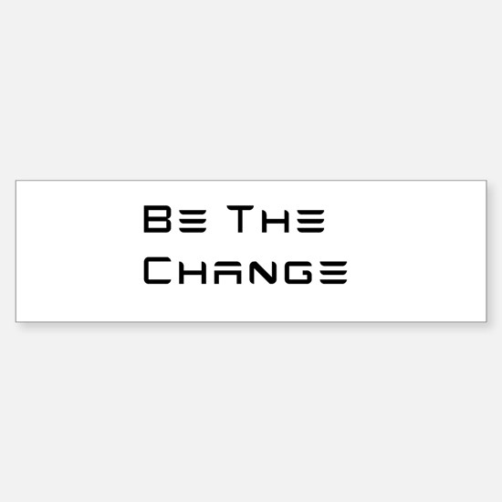 Be The Change (Tesla font style) Bumper Bumper Bumper Sticker