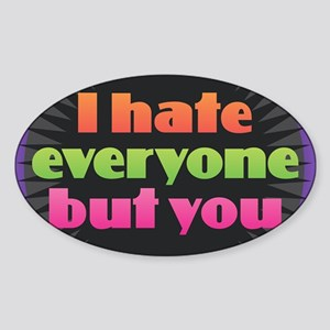 I Hate Everyone but You Sticker
