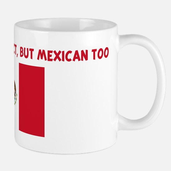 NOT ONLY AM I PERFECT BUT MEX Mug