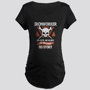 Ironworker No Cutt No Glory No B Maternity T-Shirt