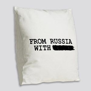 from russia with -------- Burlap Throw Pillow