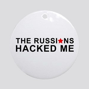 the russians hacked me Round Ornament