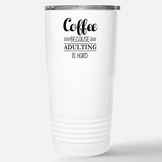 Coffee Because Adulting Stainless Steel Travel Mug