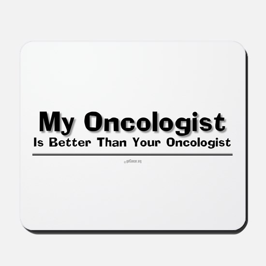 My Oncologist Is Better Mousepad
