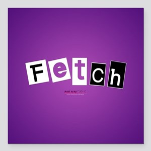"Mean Girls Fetch Square Car Magnet 3"" x 3"""