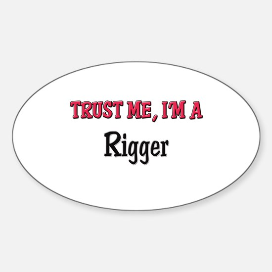 Trust Me I'm a Rigger Oval Decal
