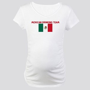 MEXICAN DRINKING TEAM Maternity T-Shirt