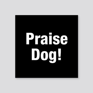 "Praise Dog Square Sticker 3"" X 3"""