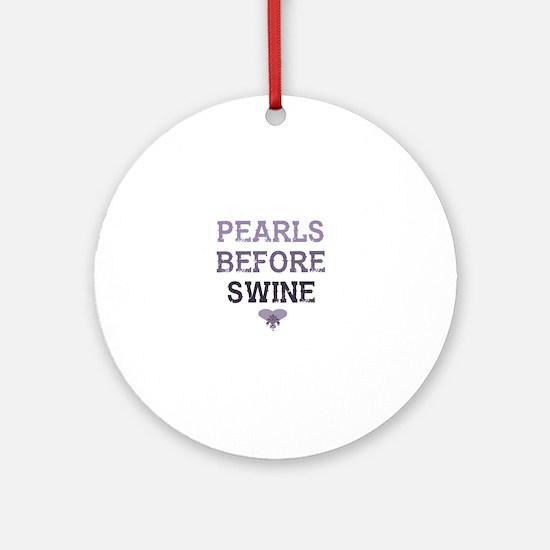 Cute Pearls before swine Round Ornament
