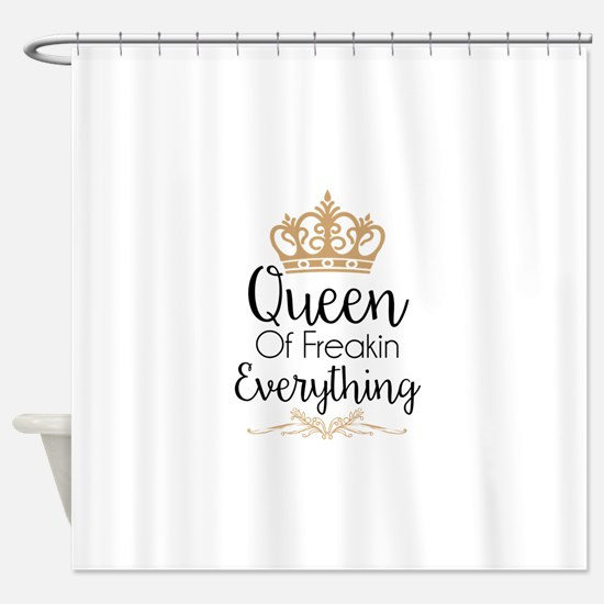 Queen of Freakin Everything Shower Curtain