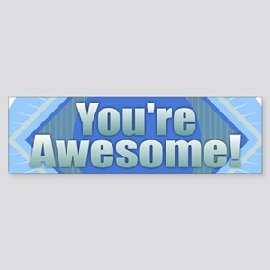 You're Awesome Bumper Sticker