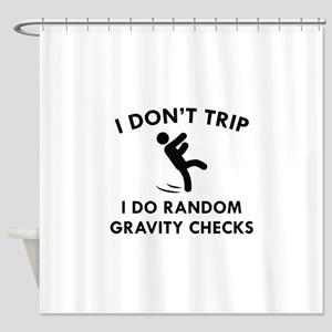 I Don't Trip Shower Curtain