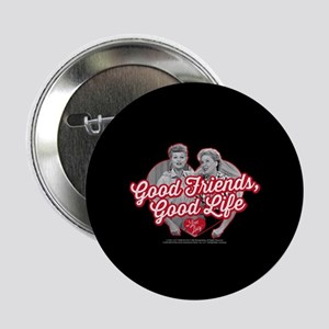 "Lucy and Ethel:Good Friends Good Life 2.25"" Button"