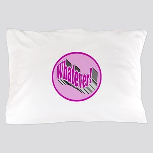 Whatever! Pillow Case