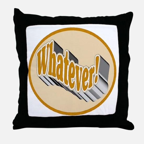 Whatever! Throw Pillow