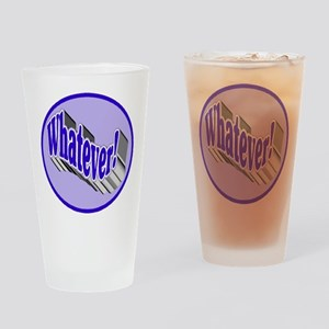 Whatever! Drinking Glass