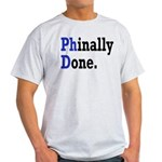 Phinally Done Graduate Student Humor Light T-Shirt