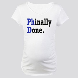 Phinally Done Graduate Student H Maternity T-Shirt