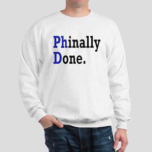 Phinally Done Graduate Student Humor Sweatshirt