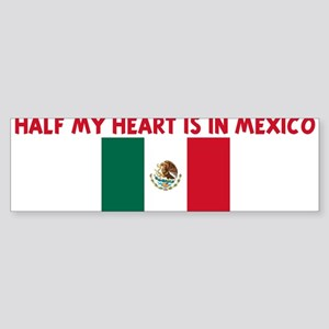 HALF MY HEART IS IN MEXICO Bumper Sticker