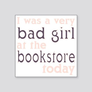 I was a bad girl at the bookstore today Sticker