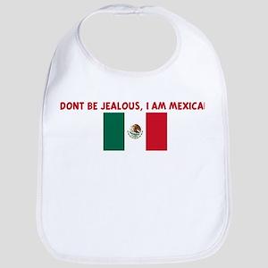 DONT BE JEALOUS I AM MEXICAN Bib