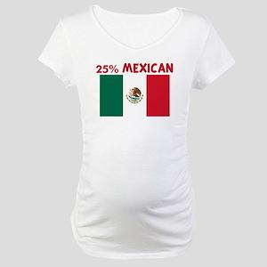 25 PERCENT MEXICAN Maternity T-Shirt