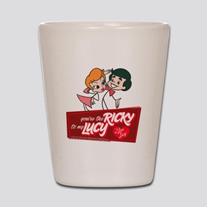 You're The Ricky To My Lucy Shot Glass