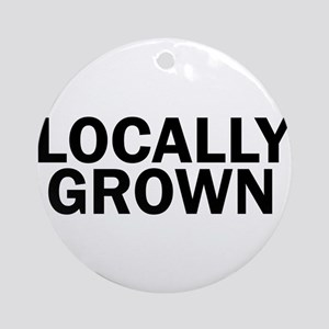 Locally Grown Funny Cute Round Ornament