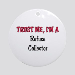 Trust Me I'm a Refuse Collector Ornament (Round)