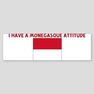 I HAVE A MONEGASQUE ATTITUDE Bumper Sticker