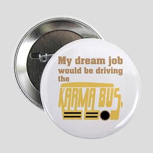 """Karma Bus Zen Humor 2.25"""" Button"""
