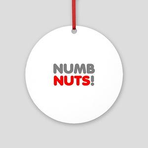 NUMB NUTS! Round Ornament
