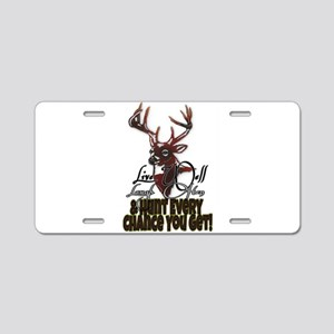 Hunt every chance you get Aluminum License Plate
