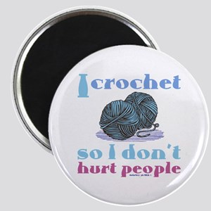 I crochet so I don't hurt people. Magnets