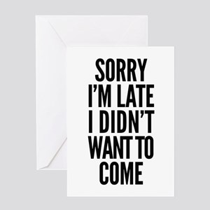 Sorry I'm Late I didn't want to com Greeting Cards
