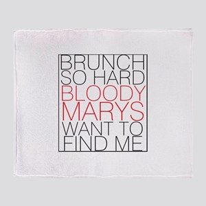 BRUNCH SO HARD BLOODY MARYS WANT TO FIND ME Throw