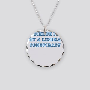 SCIENCE IS NOT A LIBERAL CONSPIRACY Necklace Circl