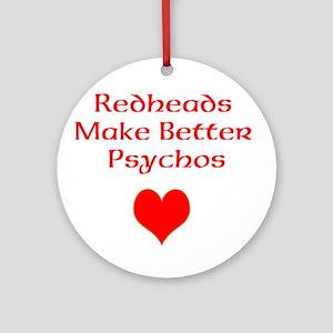 Redheads Make Better Psychos Round Ornament