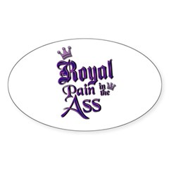 Royal Pain in the Ass Oval Decal