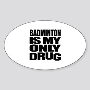 Badminton Is My Only Drug Sticker (Oval)