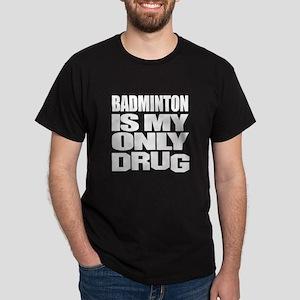Badminton Is My Only Drug Dark T-Shirt