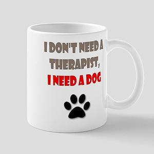 I Don't Need a Therapist, I Need a Dog Mugs