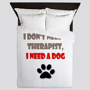 I Don't Need a Therapist, I Need a Dog Queen Duvet